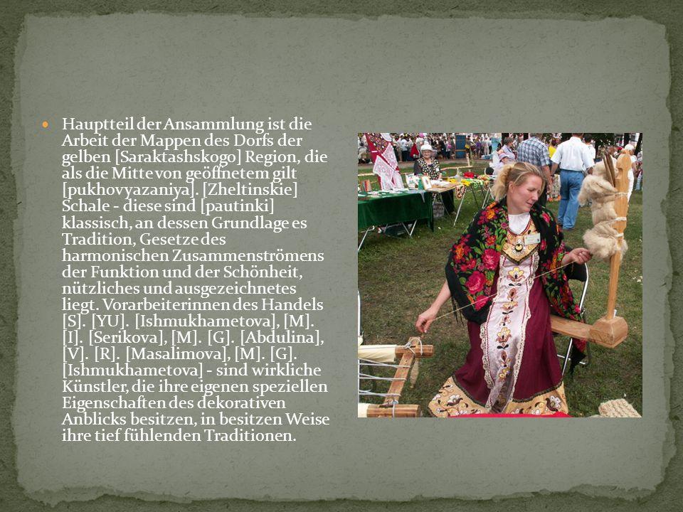 Hauptteil der Ansammlung ist die Arbeit der Mappen des Dorfs der gelben [Saraktashskogo] Region, die als die Mitte von geöffnetem gilt [pukhovyazaniya].